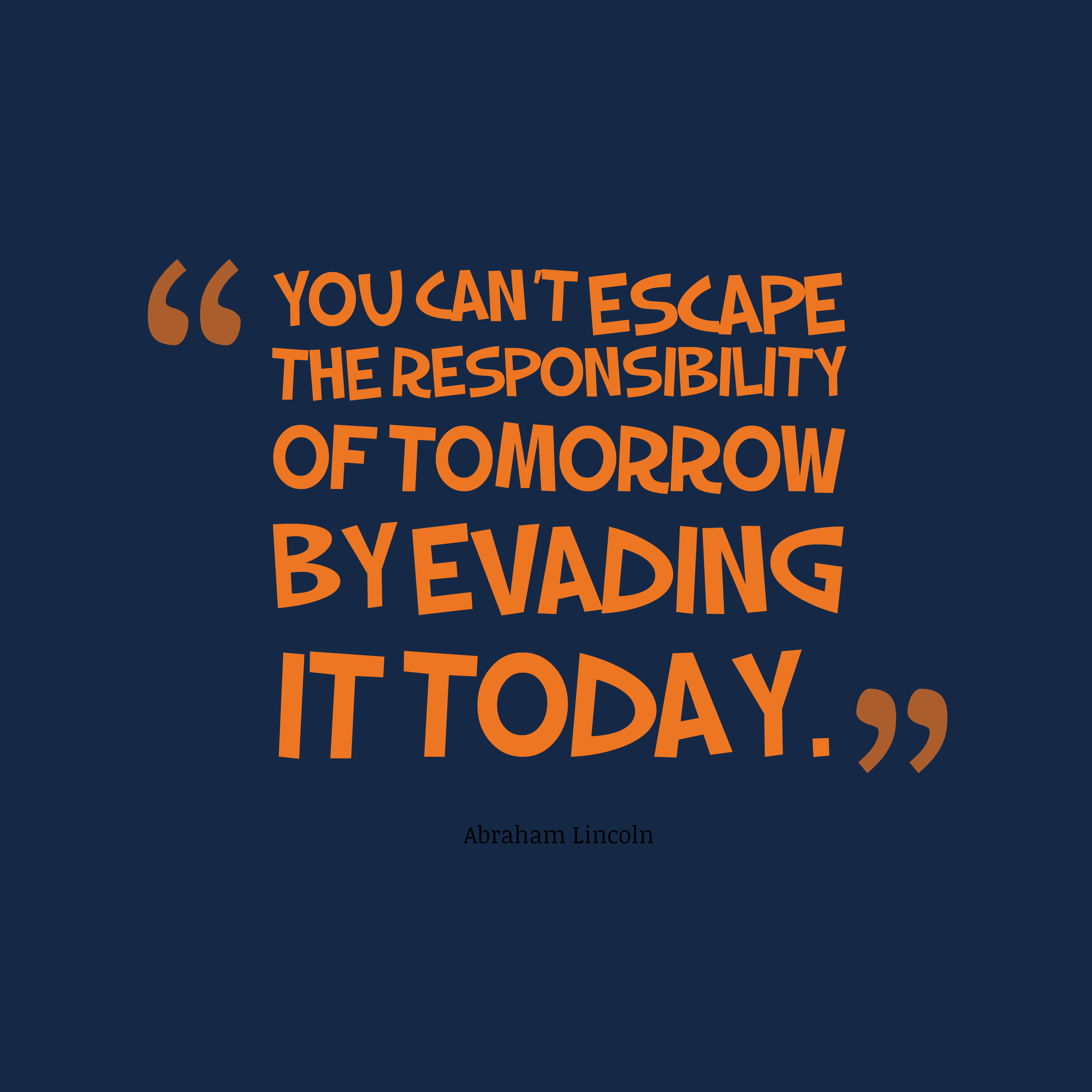 Quotes image of You can't escape the responsibility of tomorrow by evading it today.