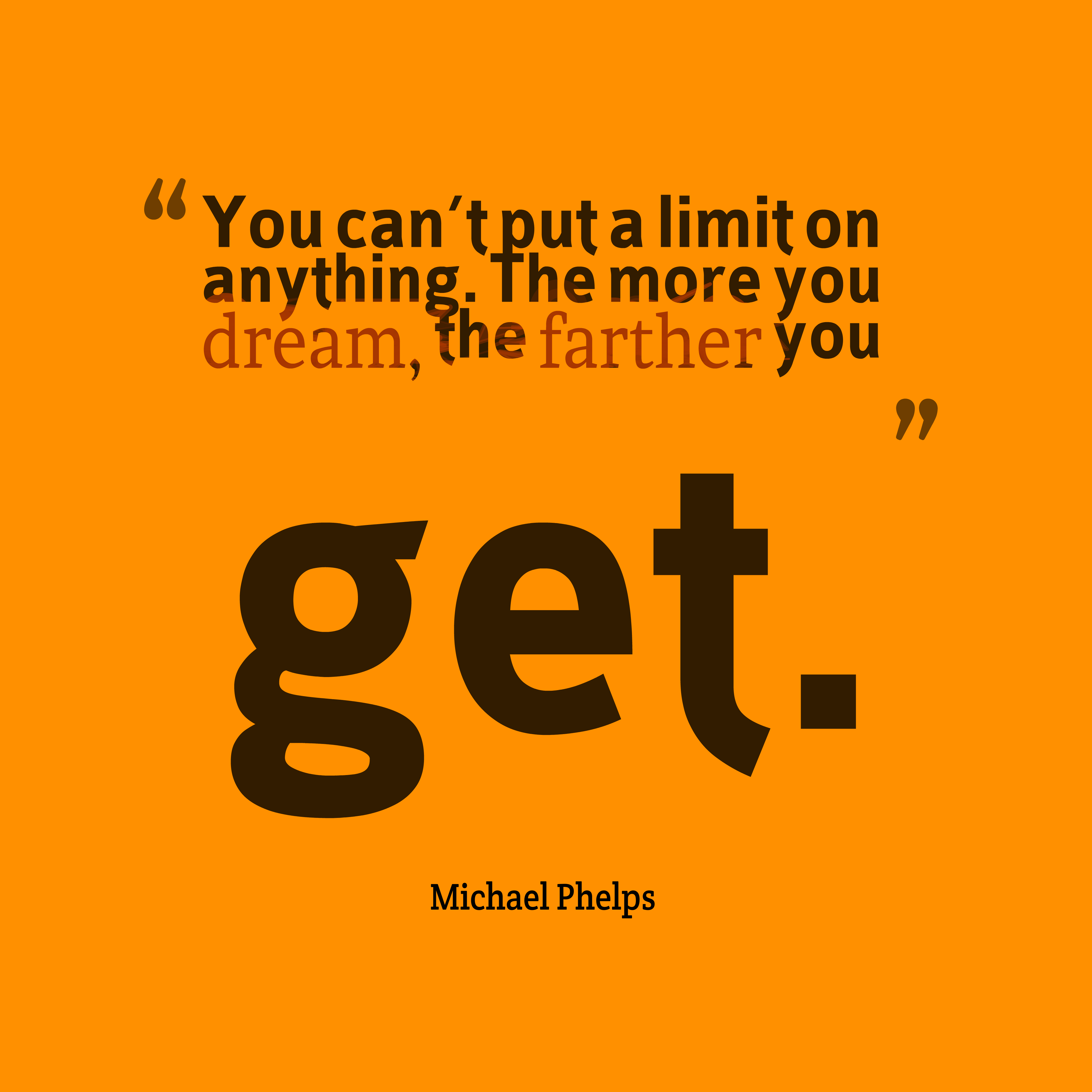 Quotes image of You can't put a limit on anything. The more you dream, the farther you get.