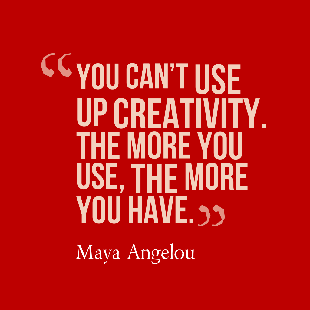 Maya Angelou quote about creativity.