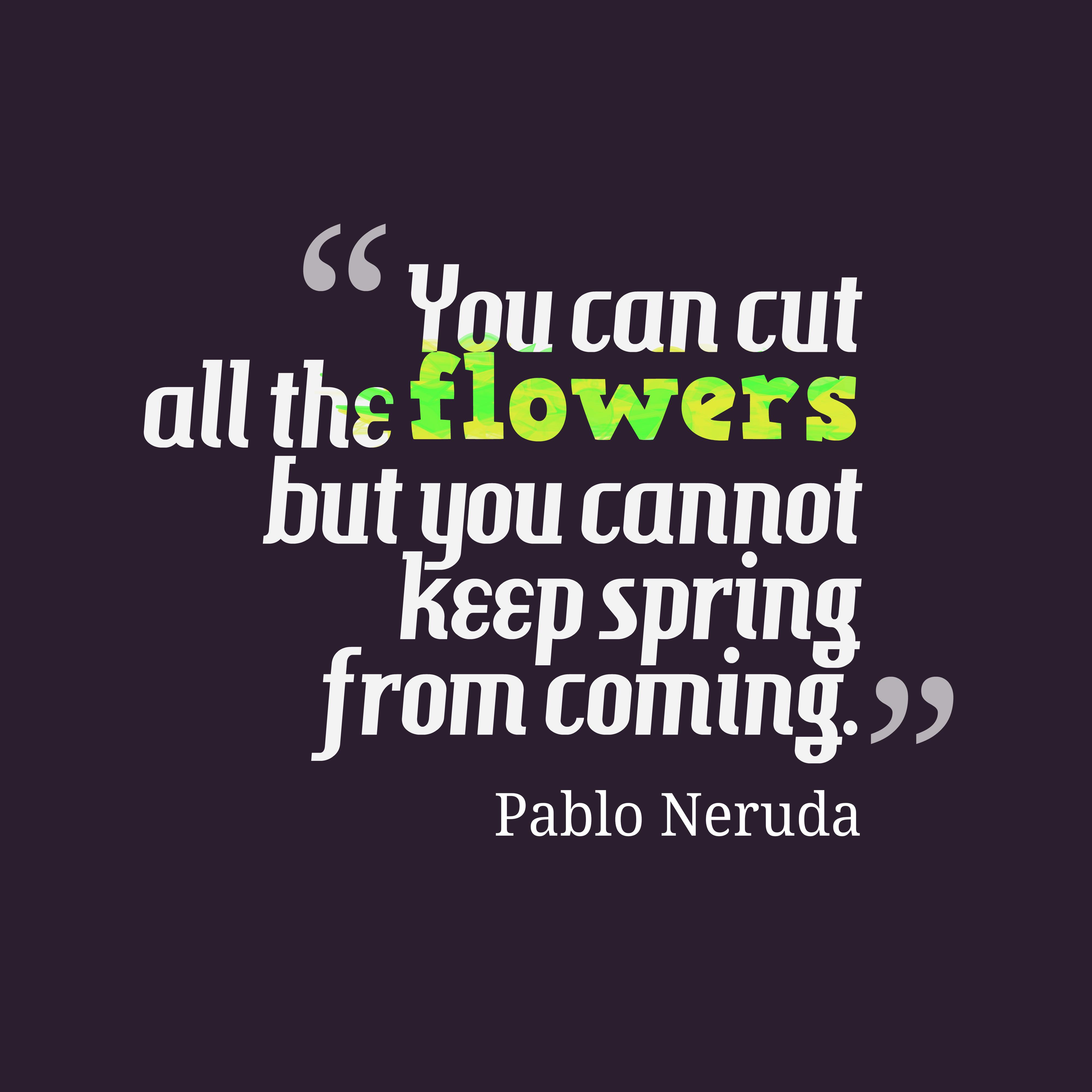 Pablo Neruda Quote About Gardening