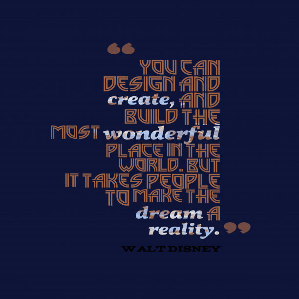 Walt Disney 's quote about . You can design and create,…