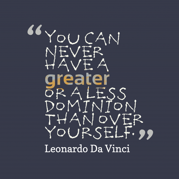 Leonardo Da Vinci 's quote about . You can never have a…