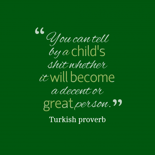 Turkish proverb 's quote about . You can tell by a…