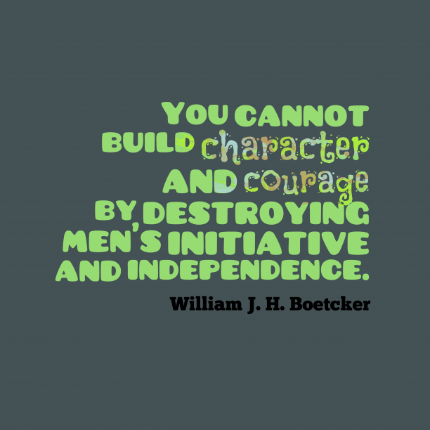 William J. H. Boetcker quote about independence.