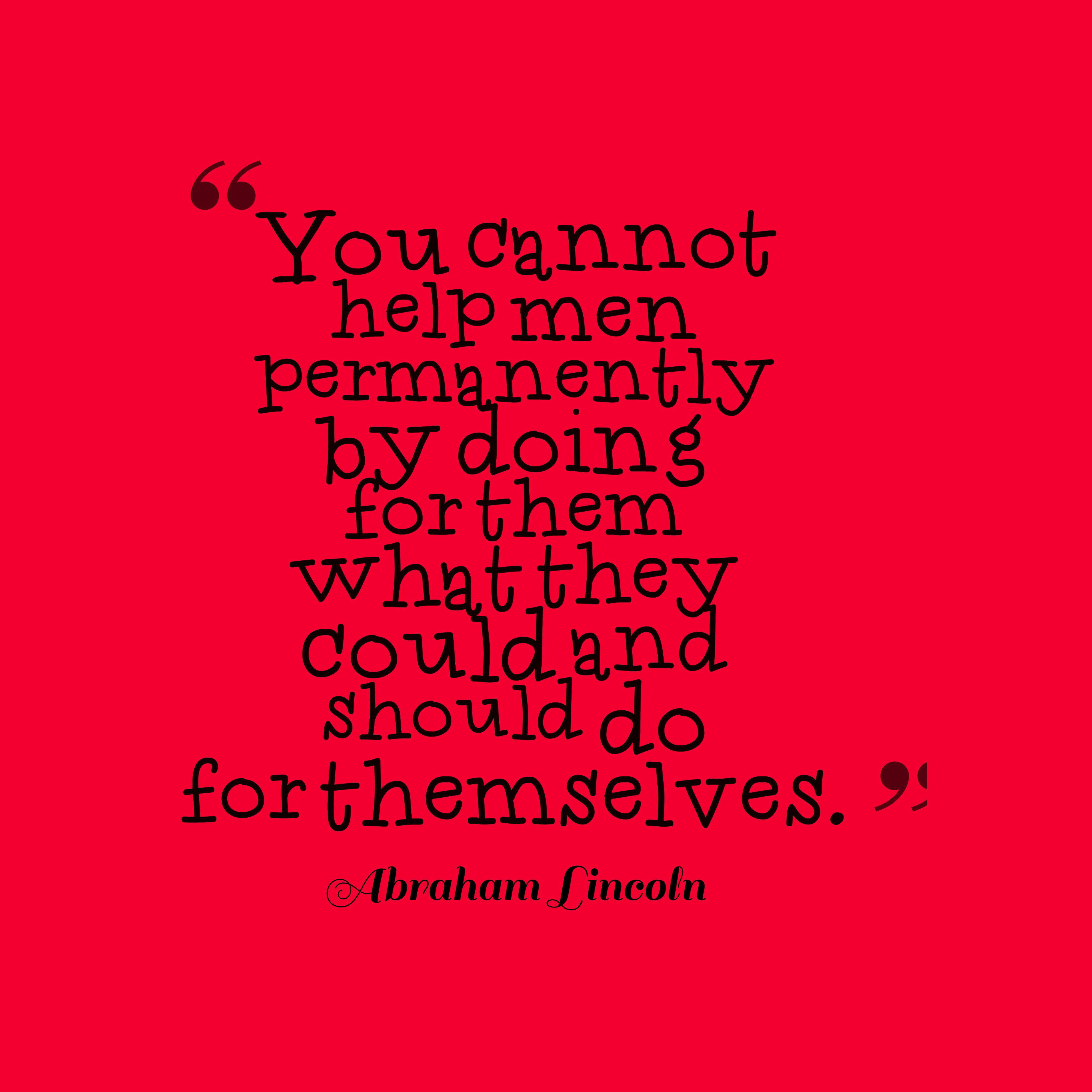 Quotes image of You cannot help men permanently by doing for them what they could and should do for themselves.