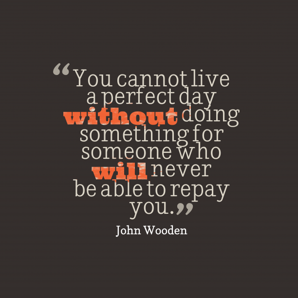 John Wooden 's quote about . You cannot live a perfect…