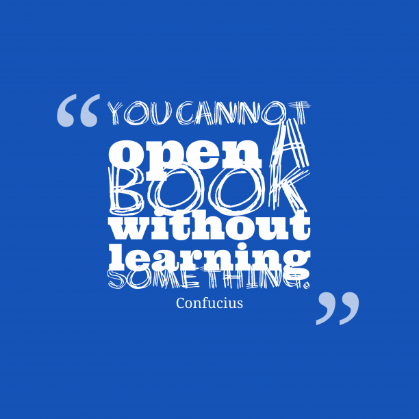 Confucius 's quote about . You cannot open a book…