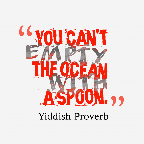 Yiddish Wisdom 's quote about . You can't empty the ocean…