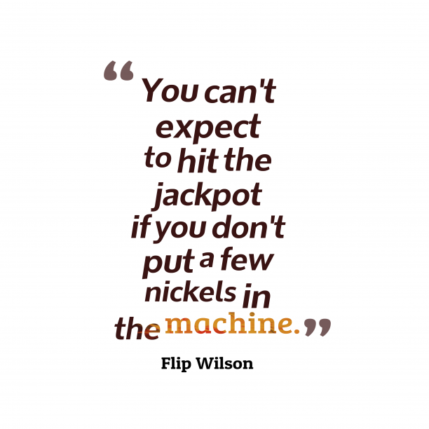 Flip Wilson 's quote about . You can't expect to hit…