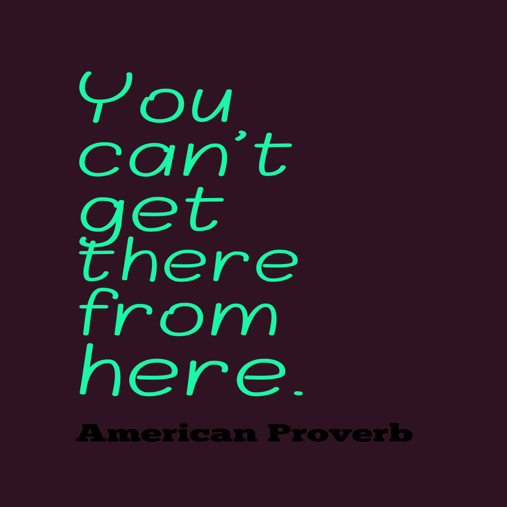 American proverb about destination.