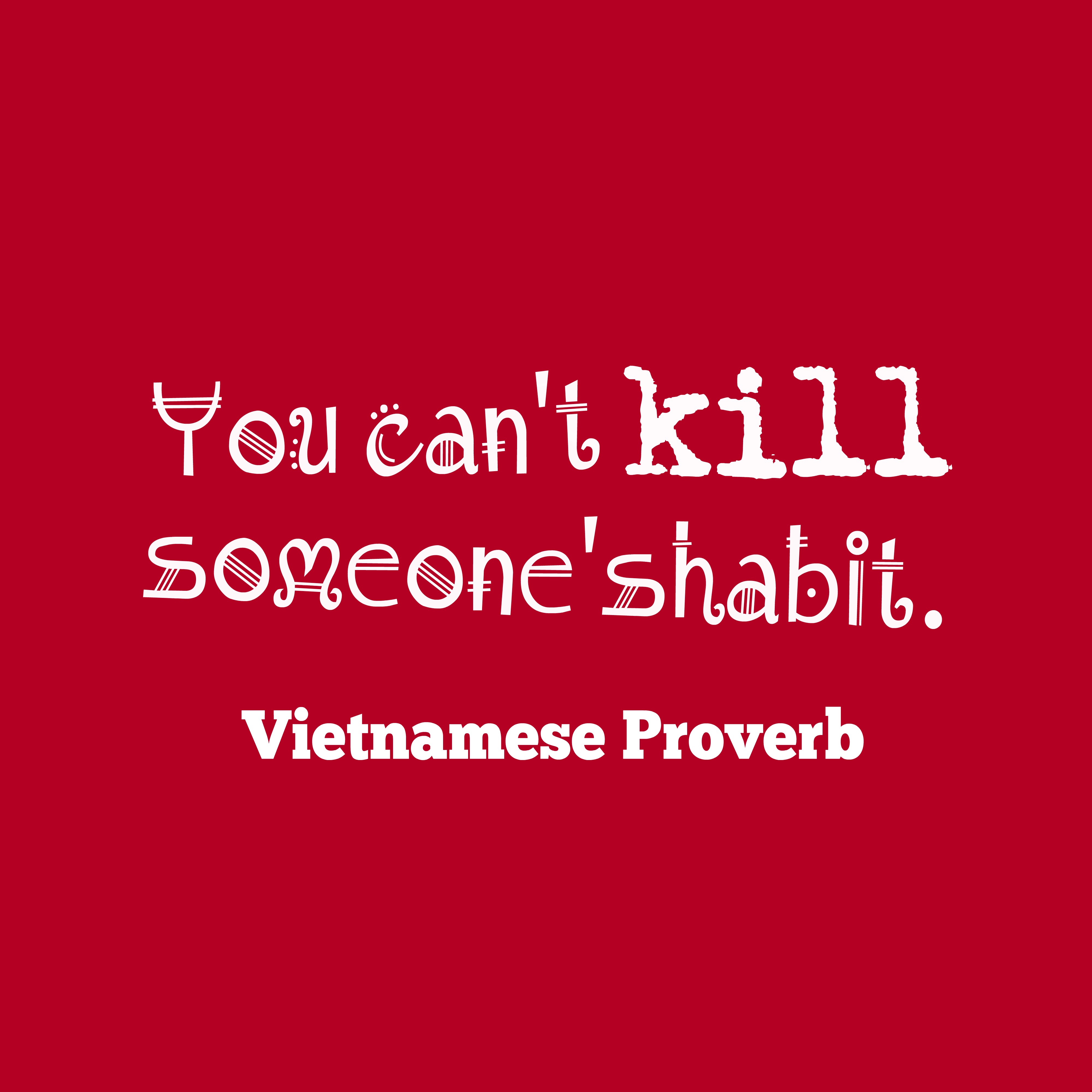 Quotes image of You can't kill someone'shabit.