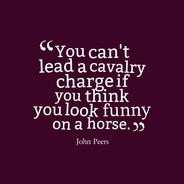 John Peers 's quote about . You can't lead a cavalry…