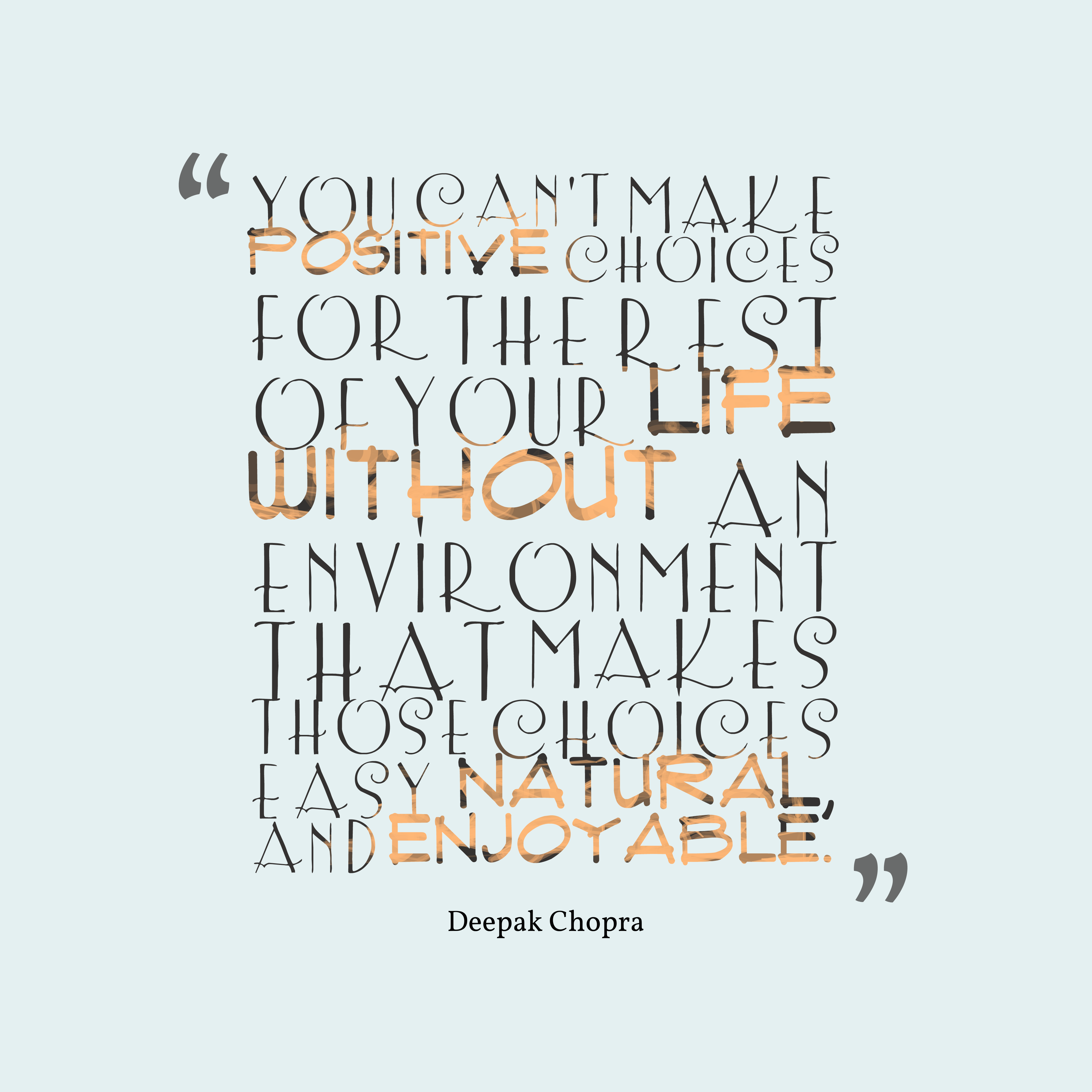 Quotes image of You can't make positive choices for the rest of your life without an environment that makes those choices easy, natural, and enjoyable.
