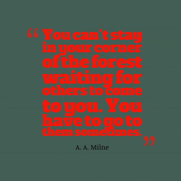 A. A. Milne 's quote about . You can't stay in your…