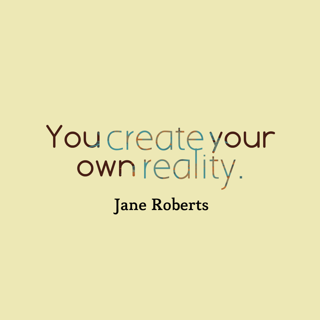 Jane Roberts quote about reality.