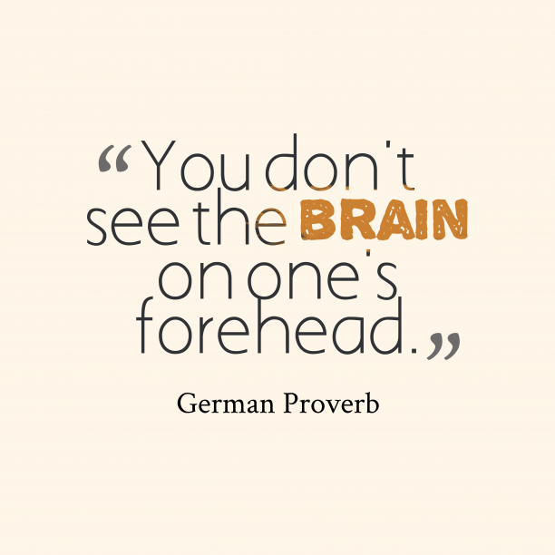 German Wisdom 's quote about Brain. You don't see the brain…