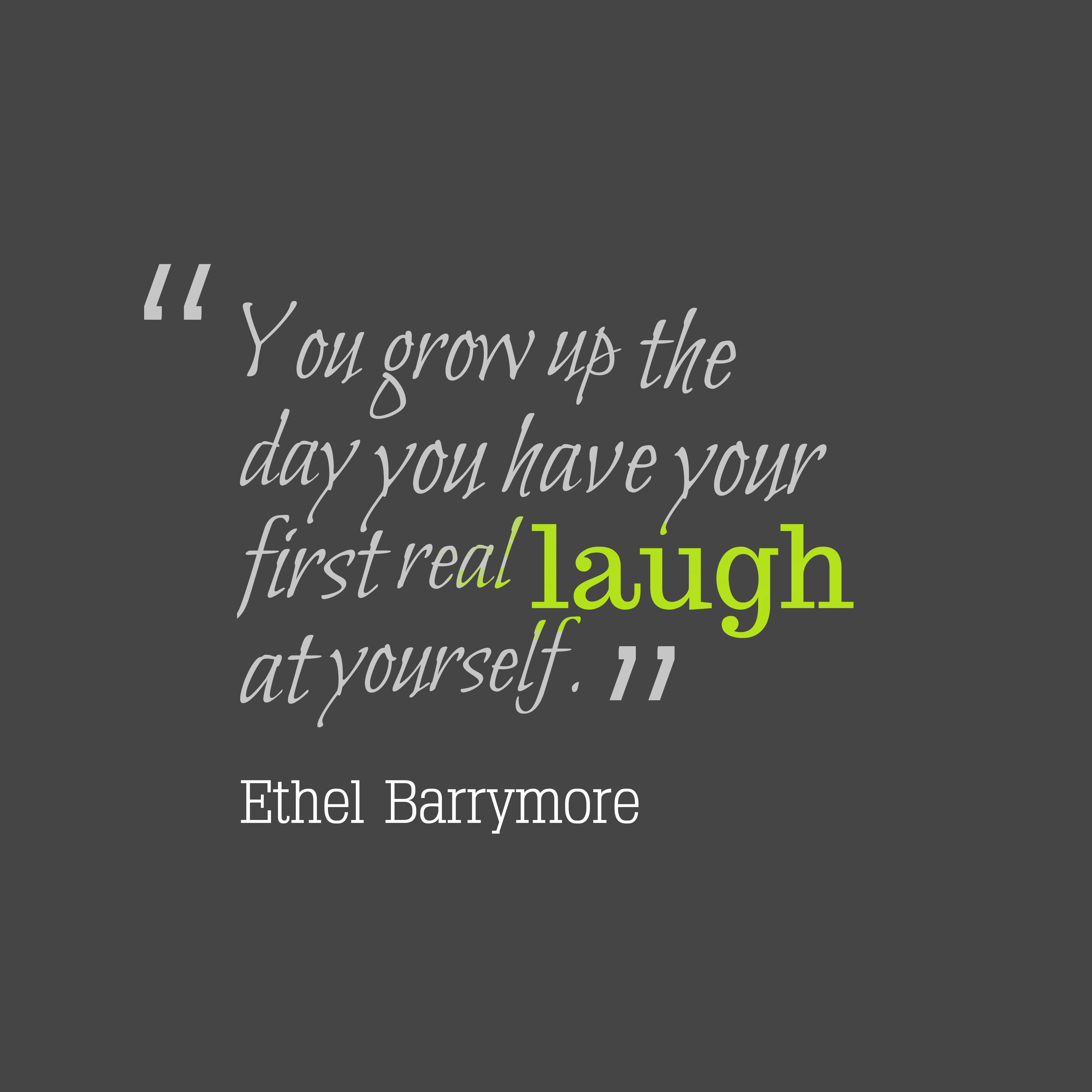 Quotes image of You grow up the day you have your first real laugh at yourself.