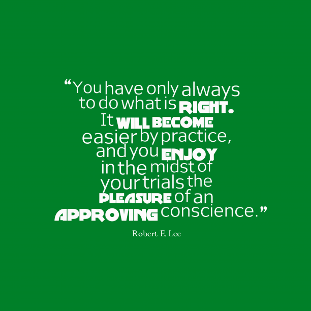 Robert E. Lee 's quote about conscience. You have only always to…