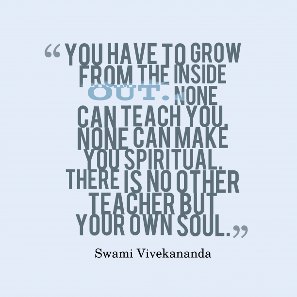 Swami Vivekananda 's quote about soul. You have to grow from…