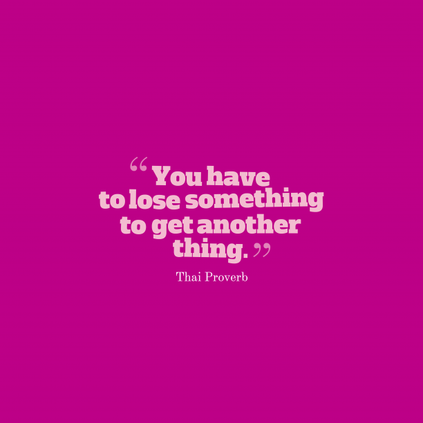 Thai Wisdom 's quote about . You have to lose something…