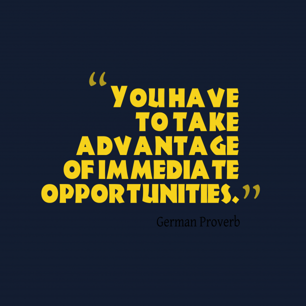 German Wisdom 's quote about . You have to take advantage…