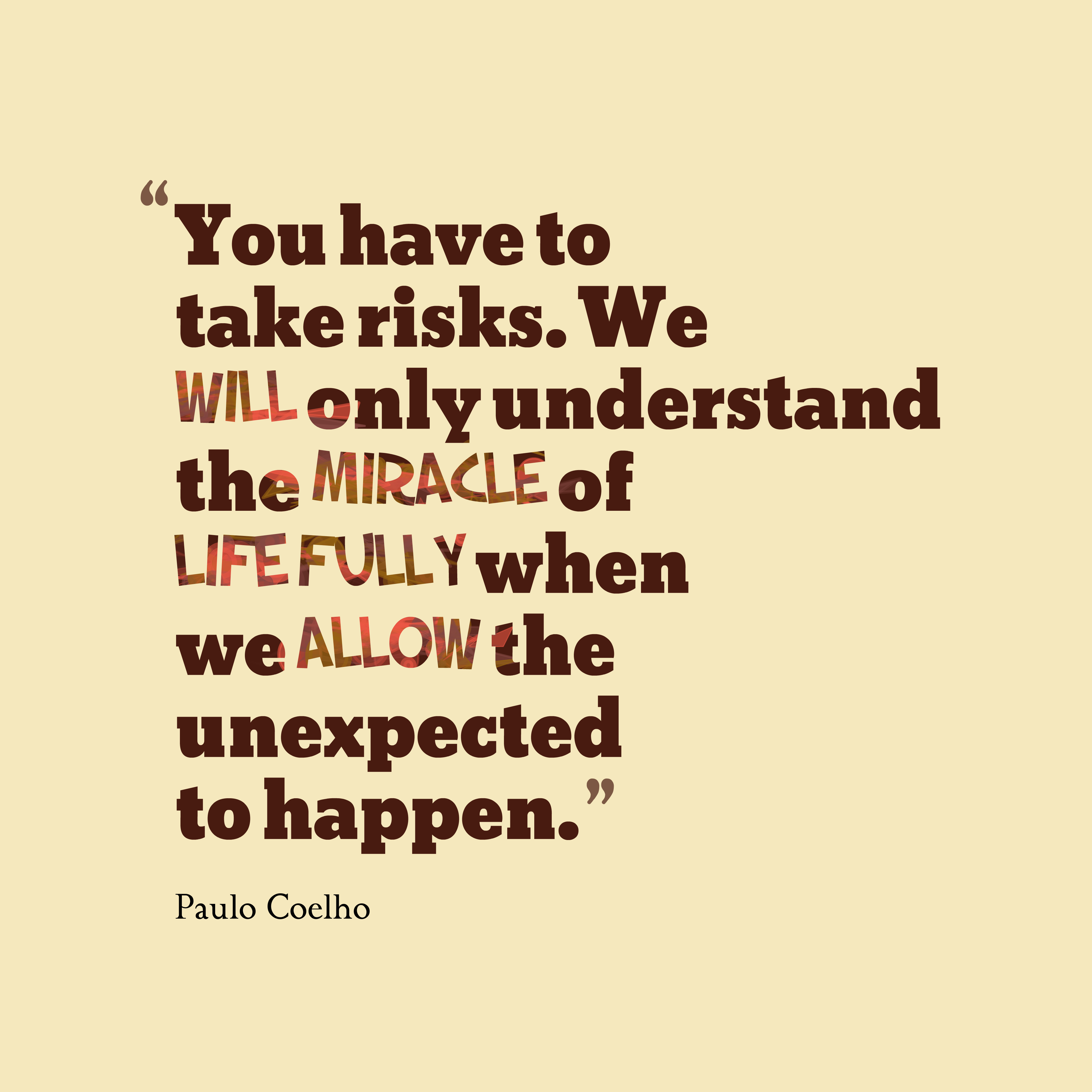 Quotes image of You have to take risks. We will only understand the miracle of life fully when we allow the unexpected to happen.