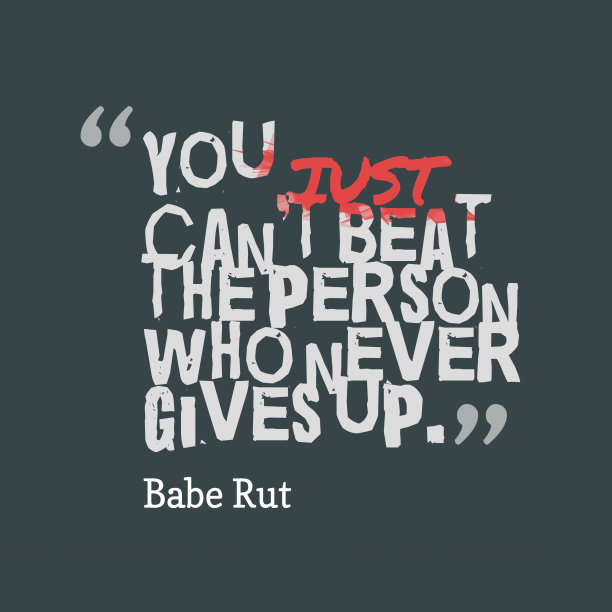 Babe Rut quote about give up.