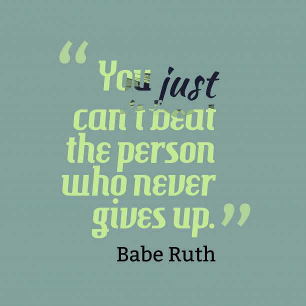 Babe Ruth quote about gives up.