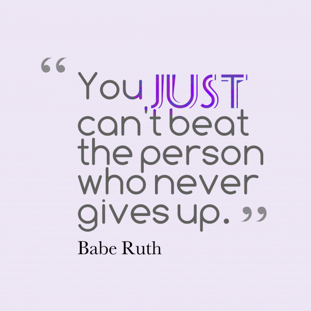 Babe Ruth 's quote about . You just can't beat the…