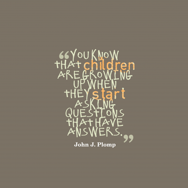 John J. Plomp 's quote about growing up. You know that children are…