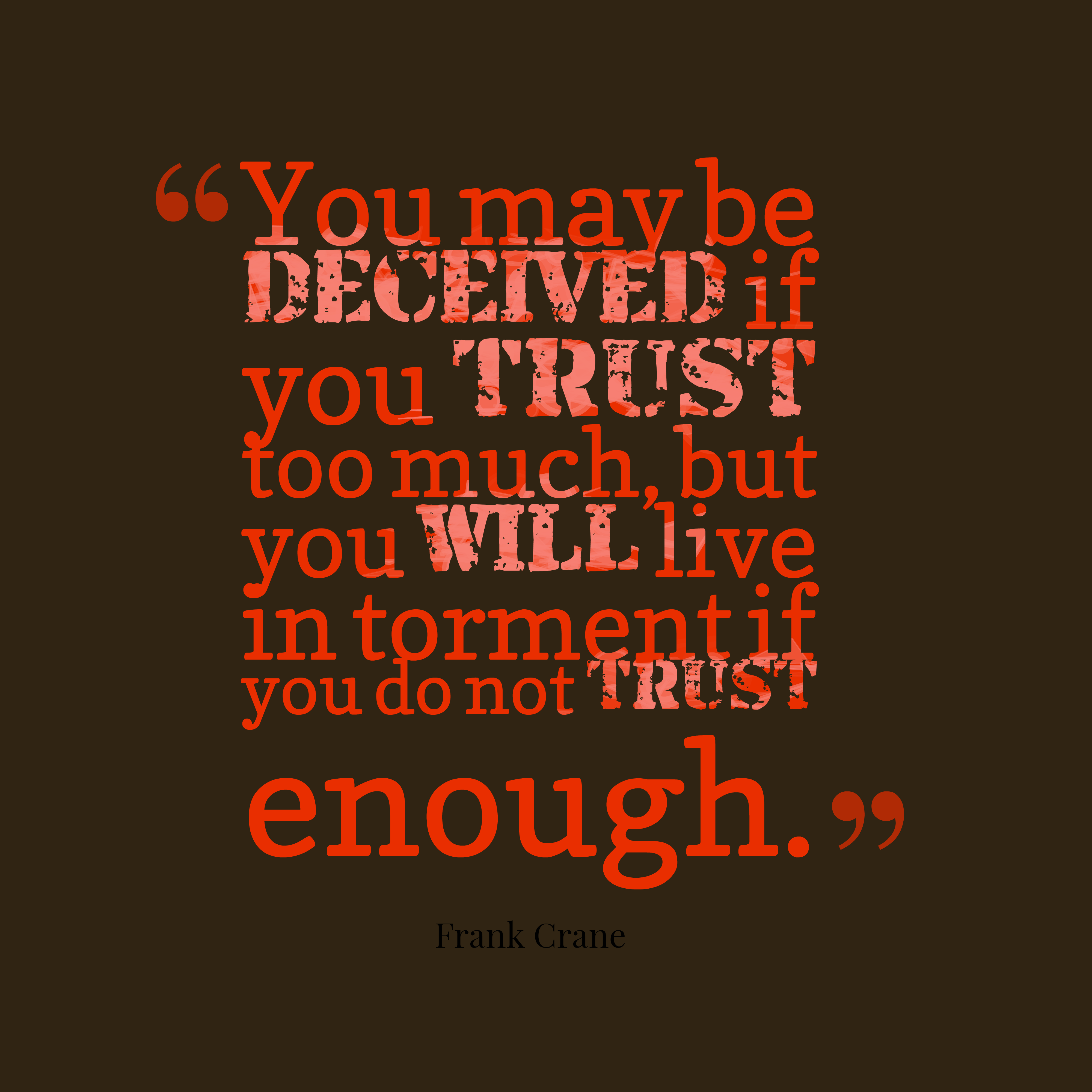 Quotes image of You may be deceived if you trust too much, but you will live in torment if you do not trust enough.