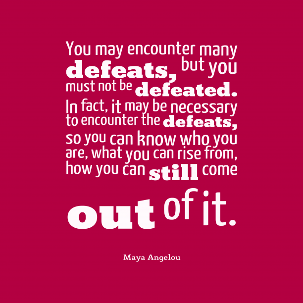 Maya Angelou quote about perseverance.