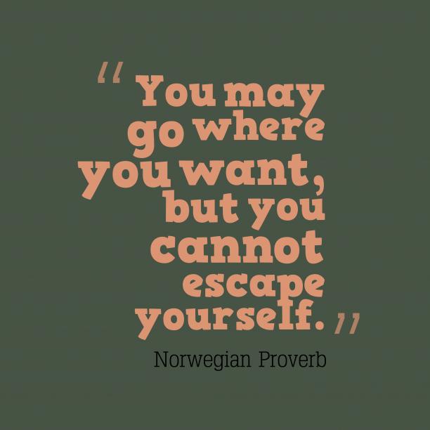 Norwegian wisdom about escape.