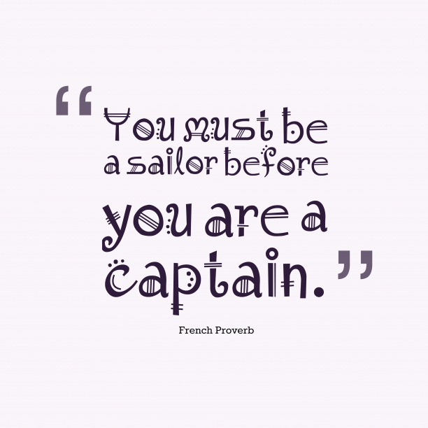 French Wisdom 's quote about Sailor. You must be a sailor…