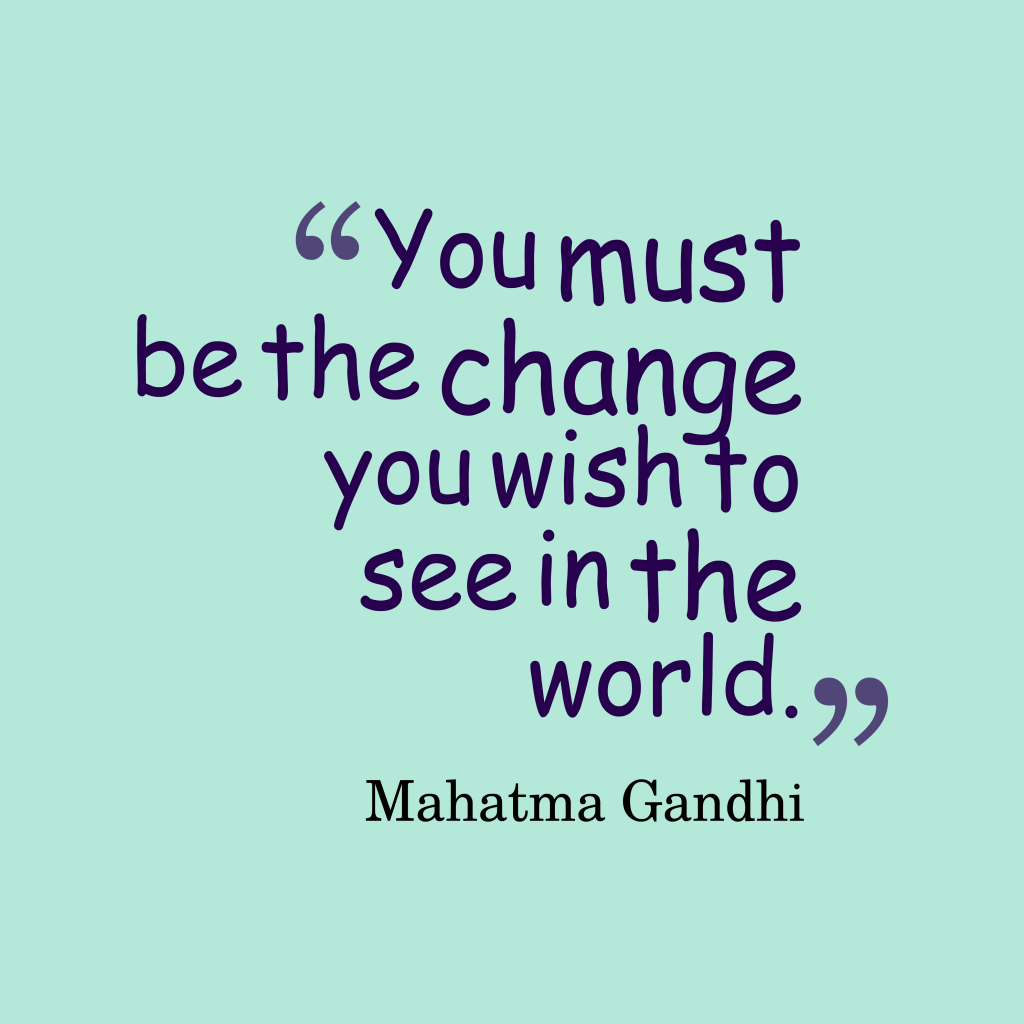 Mahatma Gandhi quote about change.
