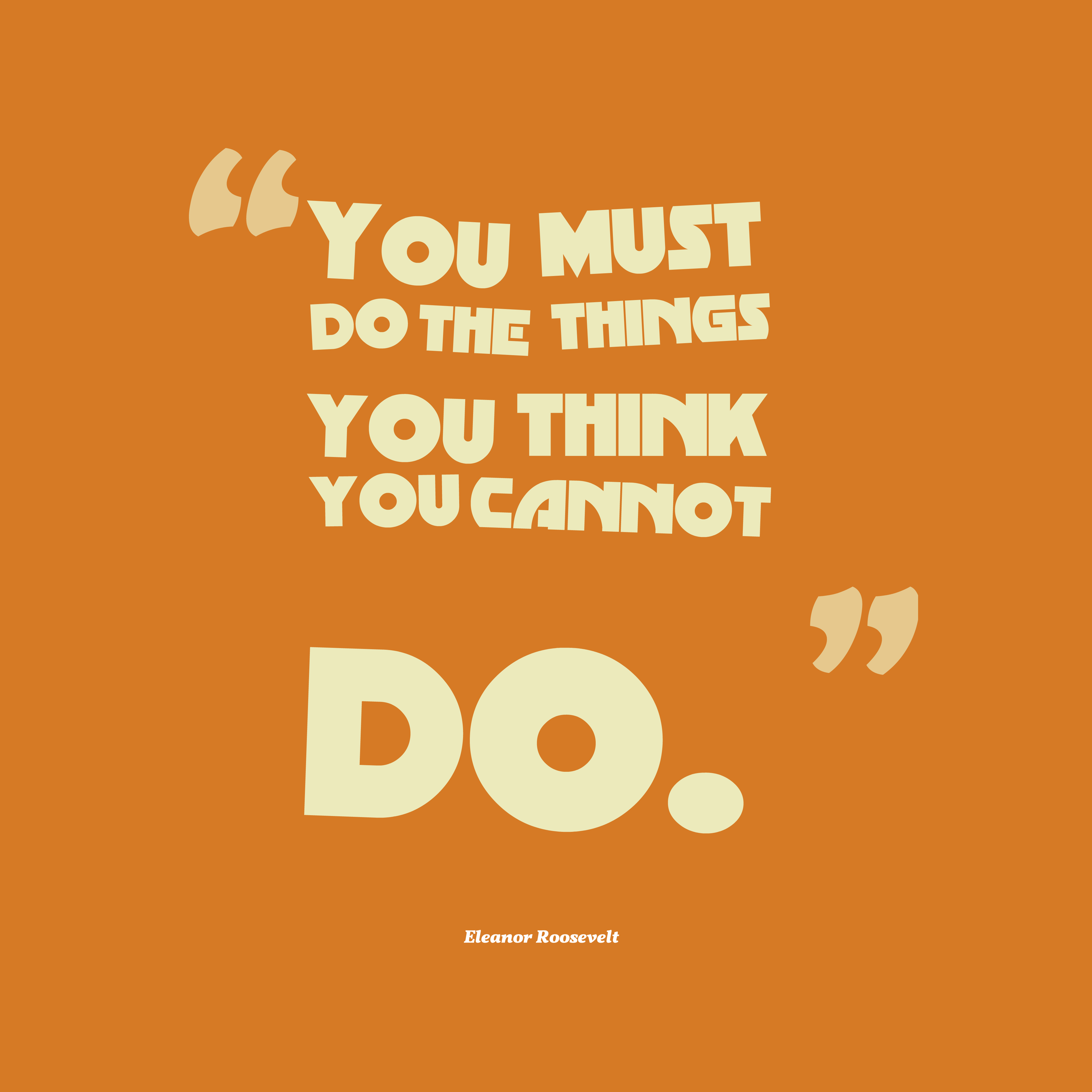 Quotes image of You must do the things you think you cannot do.