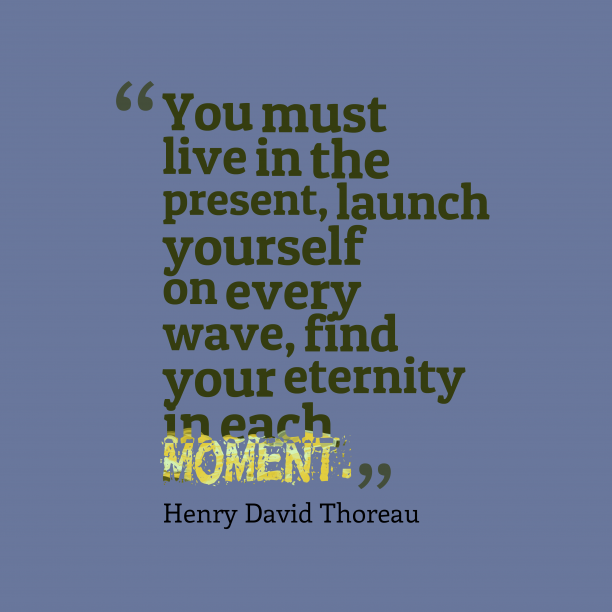 Henry David Thoreau quote about present.