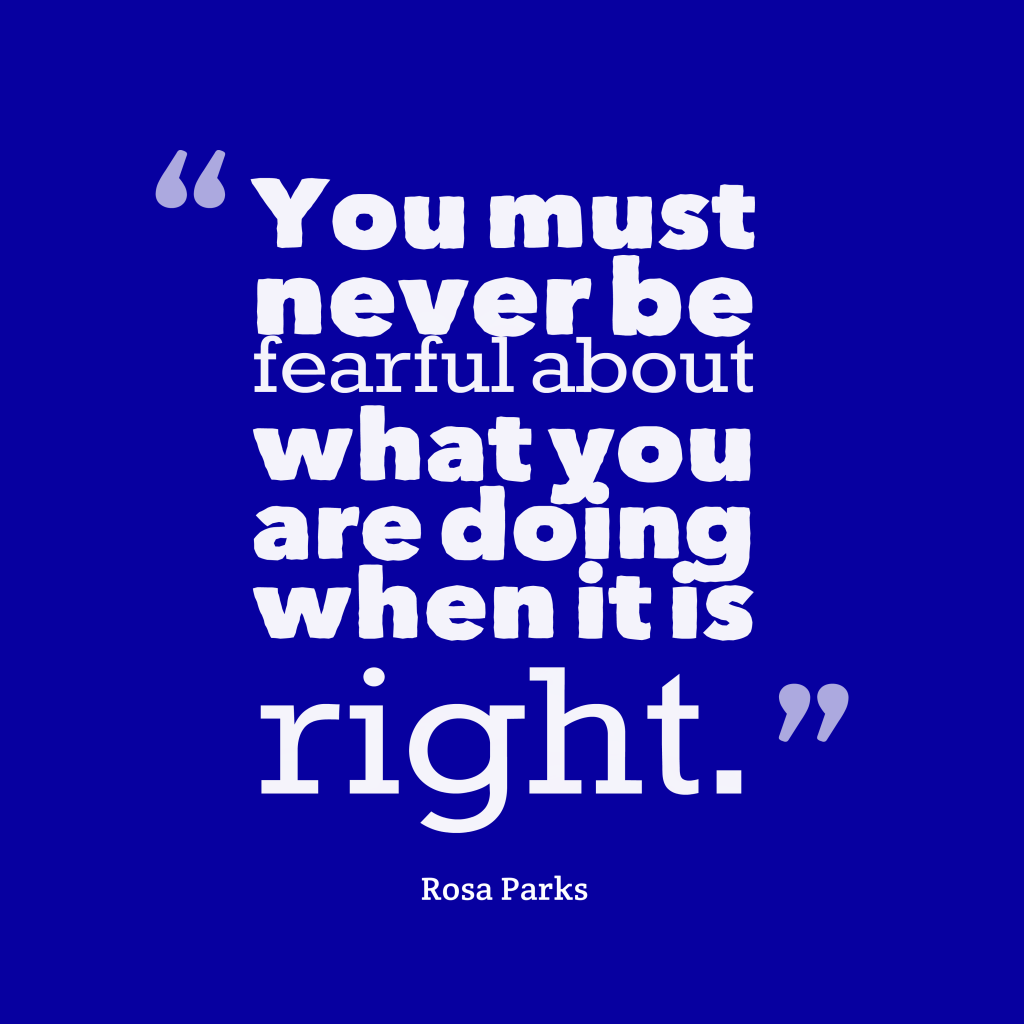 Rosa Parks quote about right choice.