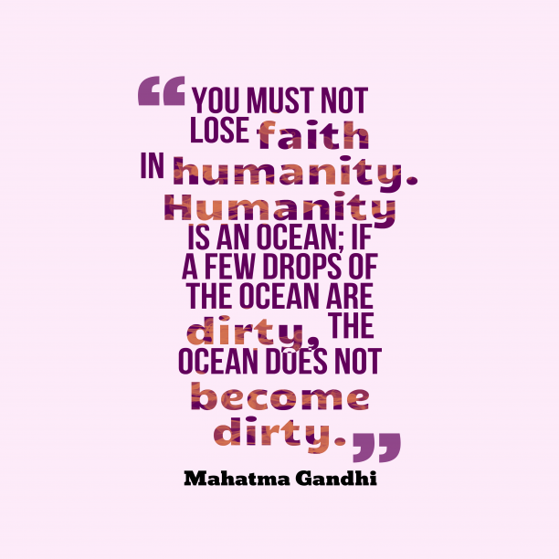Mahatma Gandhi 's quote about humanity, faith. You must not lose faith…