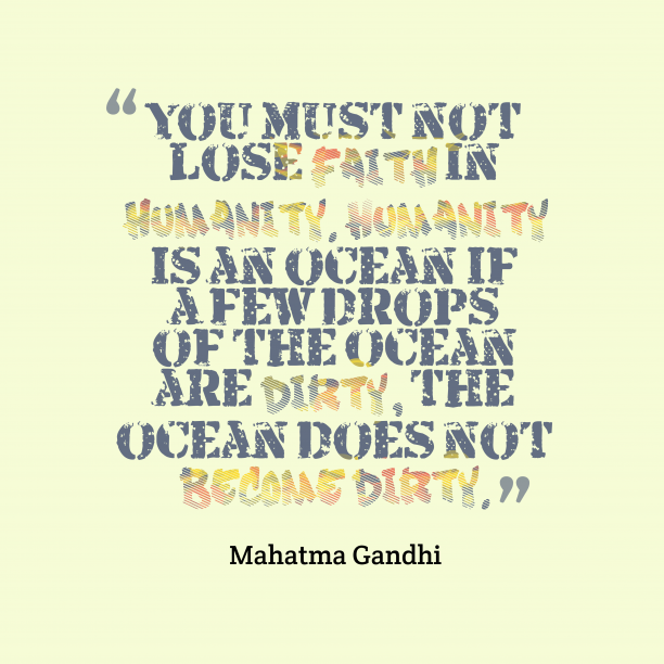 Mahatma Gandhi 's quote about humanity. You must not lose faith…