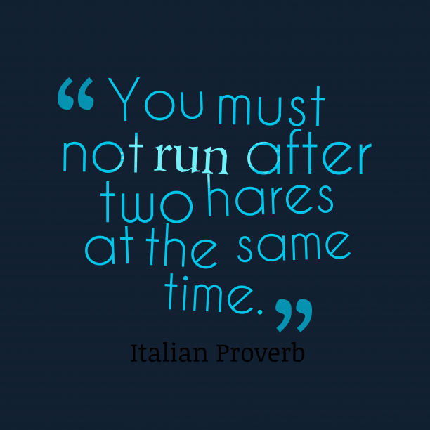 Italian Wisdom 's quote about . You must not run after…