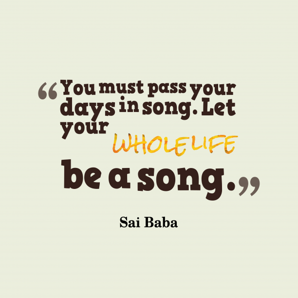 Sai Baba 's quote about . You must pass your days…