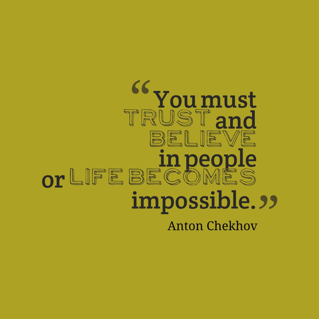 Anton Chekhovquote about trust.