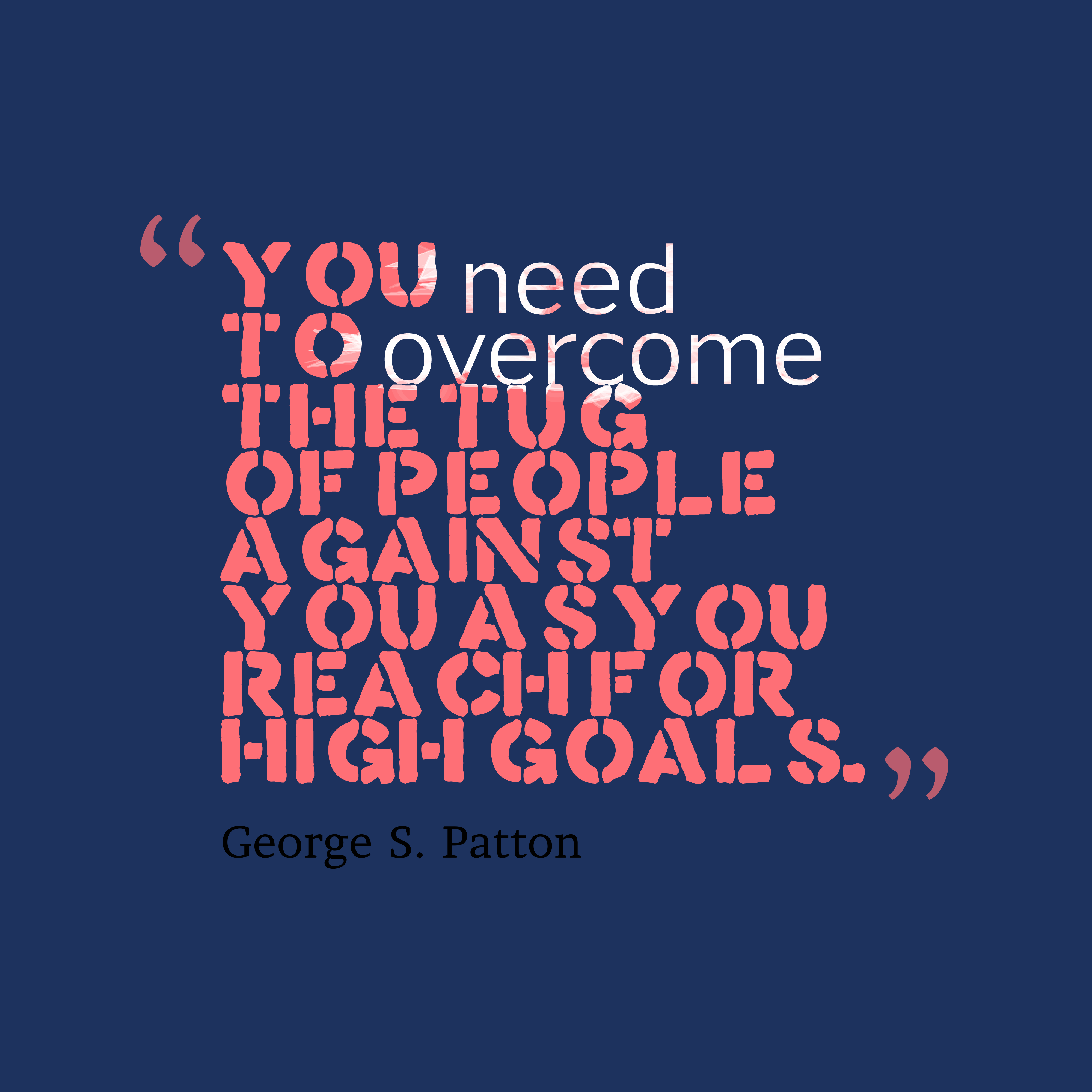 Quotes image of You need to overcome the tug of people against you as you reach for high goals.