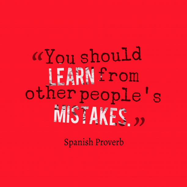 Spanish Wisdom 's quote about Learn, mistake. You should learn from other…