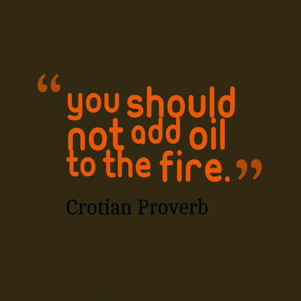 Crotian Wisdom 's quote about Advice. You should not add oil…