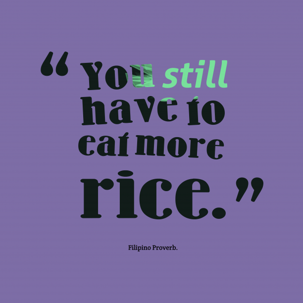 Filipino Wisdom. 's quote about . You still have to eat…