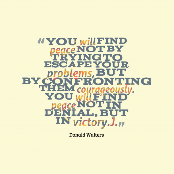 Donald Walters 's quote about peace. You will find peace not…