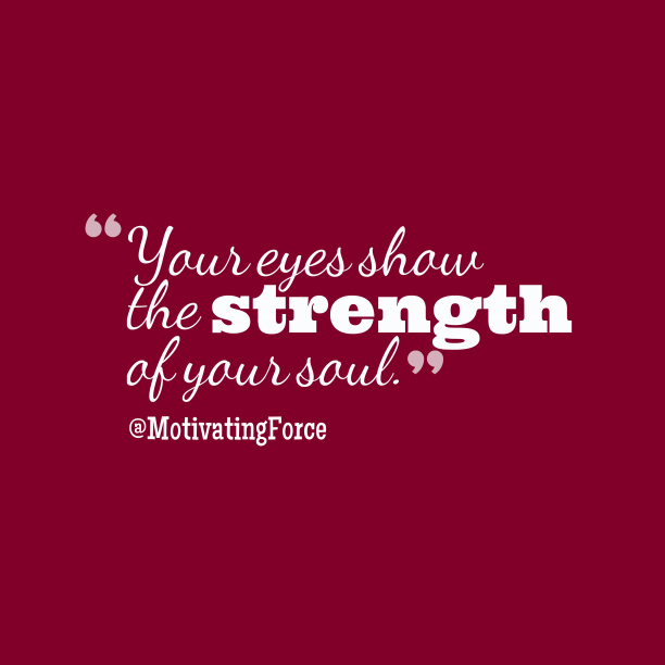 @MotivatingForce 's quote about eye, strength. Your eyes show the strength…