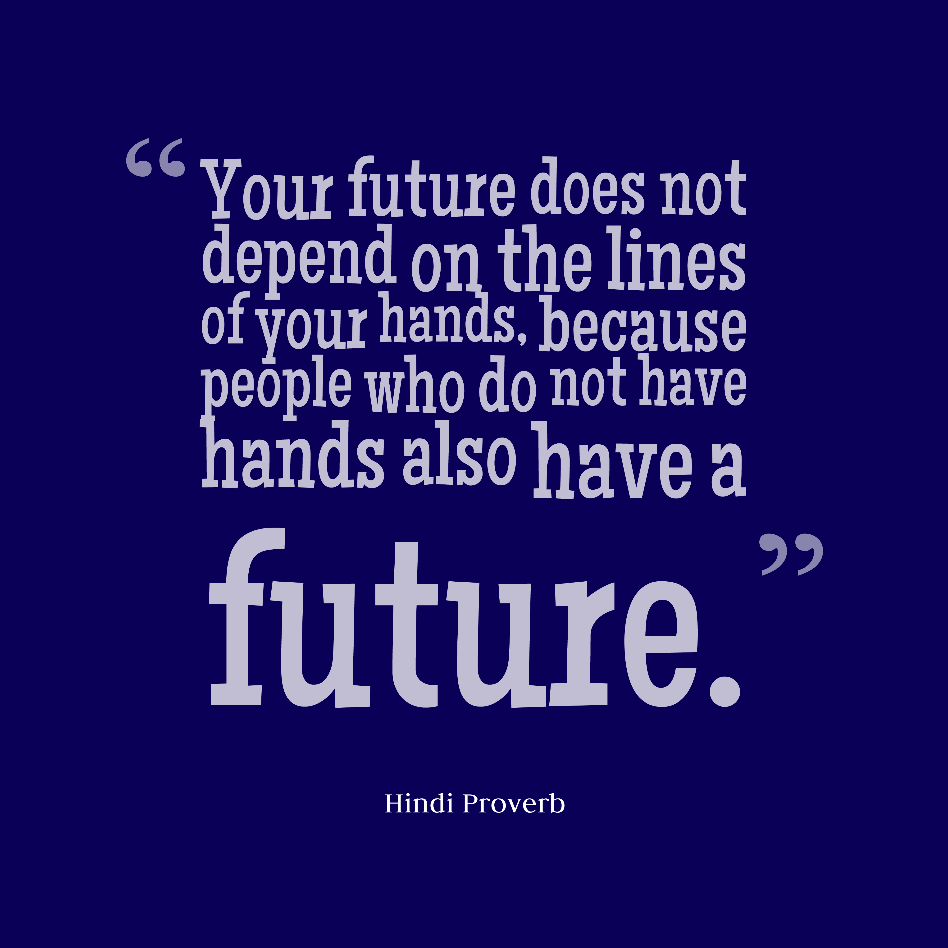 Quotes image of Your future does not depend on the lines of your hands, because people who do not have hands also have a future.
